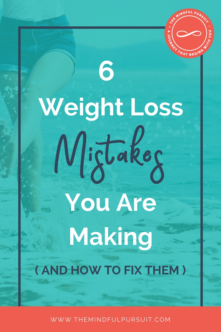 6 Weight Loss Mistakes You Are Making and How to Fix Them