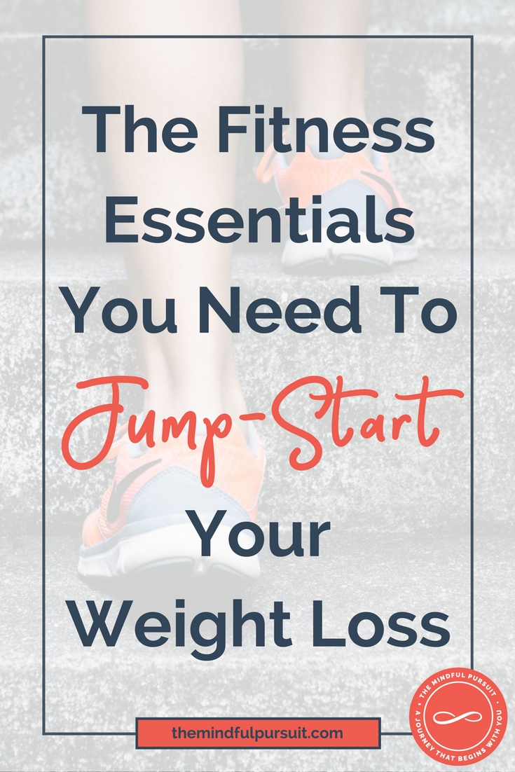 The Fitness Essentials You Need To Jump-Start Your Weight Loss