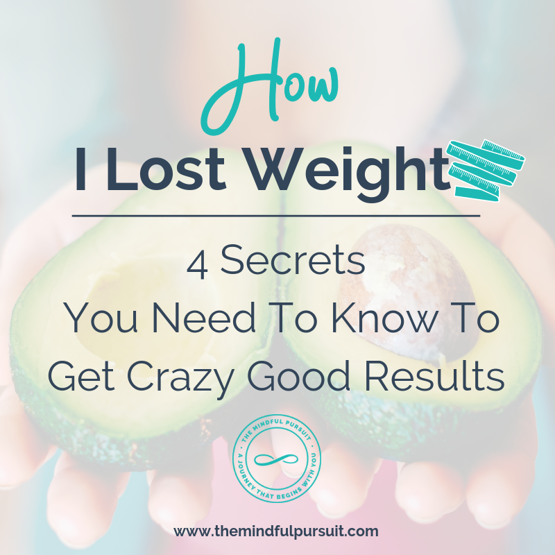 How I Lost Weight: 4 Secrets You Need To Know To Get Crazy Good Results